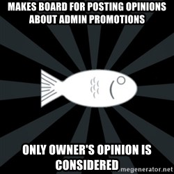 rNd fish - makes board for posting opinions about admin promotions only owner's opinion is considered
