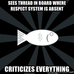 rNd fish - sees thread in board where respect system is absent criticizes everything