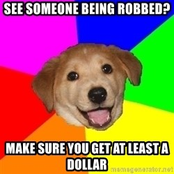 Advice Dog - See someone being robbed? Make sure you get at least a dollar