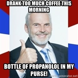 Idiot Anti-Communist Guy - Drank too much coffee this morning Bottle of propanolol in my purse!