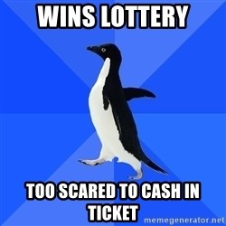 Socially Awkward Penguin - Wins lottery too scared to cash in ticket