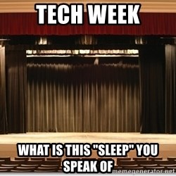"Theatre Madness - TECH WEEK WHAT IS THIS ""SLEEP"" YOU SPEAK OF"