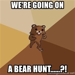 Pedo Bear From Beyond - we're going on a bear hunt......?!