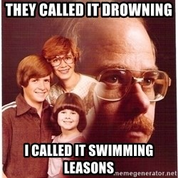 Vengeance Dad - They called it DROWNING  I called it swimming leasons