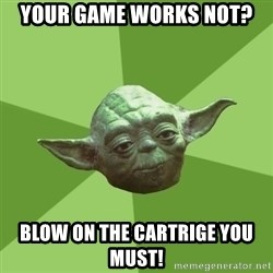 Advice Yoda Gives - Your game works not? Blow on the cartrige you must!