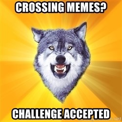 Courage Wolf - crossing memes? challenge accepted