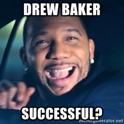 Black Guy From Friday - Drew Baker Successful?