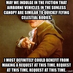 Joseph Ducreux - May we indulge in the fiction that airborne vehicles in the sunless canopy are similar to quickly flying celestial bodies. I most definitely could benefit from making a request at this time, request at this time, request at this time.
