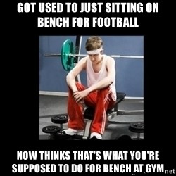 Annoying Gym Newbie - got used to just sitting on bench for football now thinks that's what you're supposed to do for bench at gym