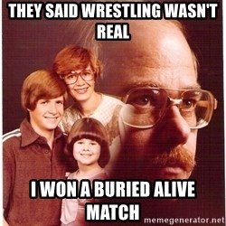 Vengeance Dad - They said wrestling wasn't real i won a buried alive match