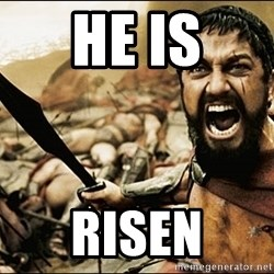 This Is Sparta Meme - HE IS RISEN