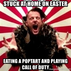 Advice Zoog - Stuck At Home on Easter Eating A Poptart And Playing Call of Duty