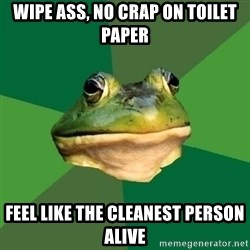 Foul Bachelor Frog - wipe ass, no crap on toilet paper feel like the cleanest person alive