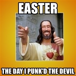 Buddy Christ - Easter the day i punk'd the devil