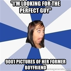 Annoying Facebook Girl - ''I'm looking for the perfect guy'' 9001 pictures of her former boyfriend