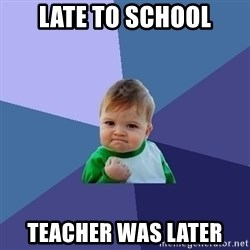 Success Kid - late to school TEACHER WAS LATER