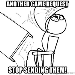 Desk Flip Rage Guy - Another game request stop sending them!