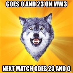 Courage Wolf - Goes 0 and 23 on MW3 Next match goes 23 and 0