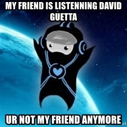 Typical Trance Listener - My friend is listenning david guetta ur not my friend anymore