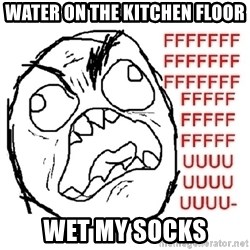 Rage Guy With Space - water on the kitchen floor wet my socks