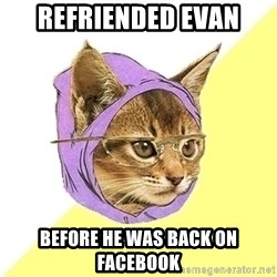 Hipster Cat - refriended evan before he was back on facebook