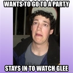 Desperate Boyfriend - wants to go to a party stays in to watch glee