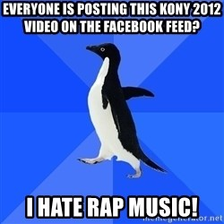 Socially Awkward Penguin - everyone is posting this kony 2012 video on the facebook feed? I hate rap music!