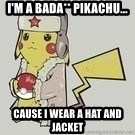 Soviet  Pikachu - i'm a bada** pikachu... cause i wear a hat and jacket