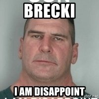son i am disappoint - BRECKI I AM DISAPPOINT