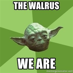 Advice Yoda Gives - tHE WALRUS WE ARE