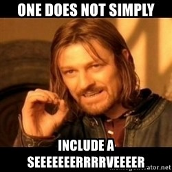 Does not simply walk into mordor Boromir  - One does not simply include a seeeeeeerrrrveeeer
