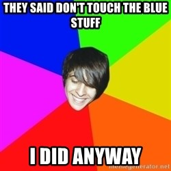 Marcos Rosales - They said don't touch the blue stuff I did anyway