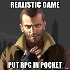 GTA - realistic game put RPG in pocket
