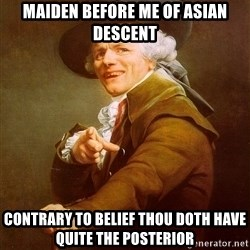 Joseph Ducreux - maiden before me of asian descent contrary to belief thou doth have quite the posterior