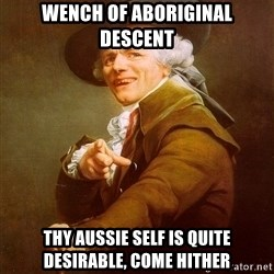 Joseph Ducreux - Wench of aboriginal descent thy aussie self is quite desirable, come hither