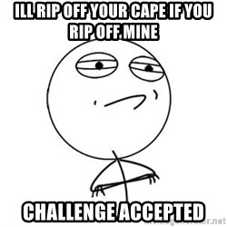 Challenge Accepted HD 1 - Ill rip off your cape if you rip off mine  challenge accepted