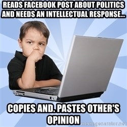 Programmers son - Reads facebook post about politics and needS an intellectual response... Copies and. Pastes other's opinion