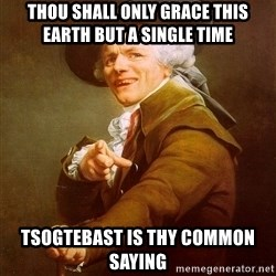 Joseph Ducreux - thou shall only grace this earth but a single time TSOGTEBAST is thy common saying
