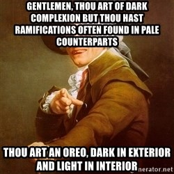 Joseph Ducreux - Gentlemen, thou art of dark complexion but thou hast ramifications often found in pale counterparts Thou art an oreo, dark in exterior and light in interior