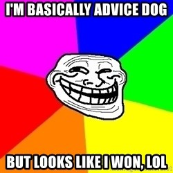 Trollface - i'm basically advice dog but looks like i won, lol
