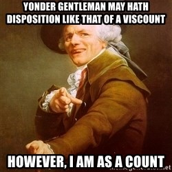 Joseph Ducreux - Yonder gentleman may hath disposition like that of a viscount However, I am as a count