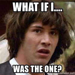 Conspiracy Keanu - what if i.... was the one?