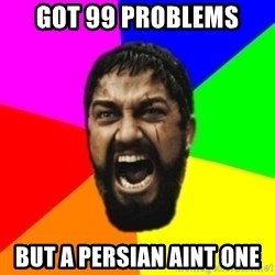 sparta - Got 99 problems But a persian aint one