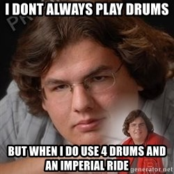 PTSD Drumline Kid - i dont always play drums  but when i do use 4 drums and an imperial ride