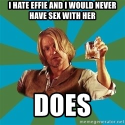 typical haymitch abernathy - I hate effie and i would never have sex with her does