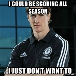 TorresFernando - I could be scoring all season ...i just don't want to