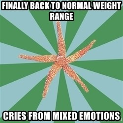 ED Recovery Starfish - Finally back to normal weight range Cries from mixed emotions