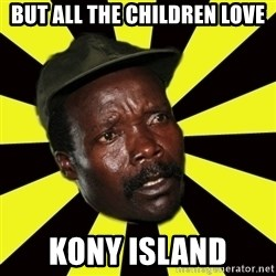 KONY THE PIMP - but all the children love kony island