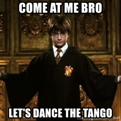 Harry Potter Come At Me Bro - come at me bro let's dance the tango