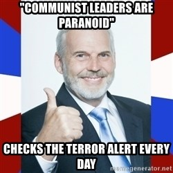 """Idiot Anti-Communist Guy - """"communist leaders are paranoid"""" checks the terror alert every day"""